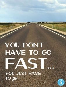 you don't have to go fast